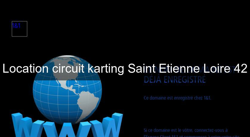 Location circuit karting Saint Etienne Loire 42