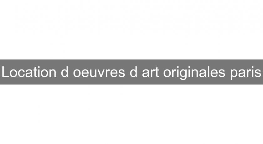 Location d'oeuvres d'art originales paris