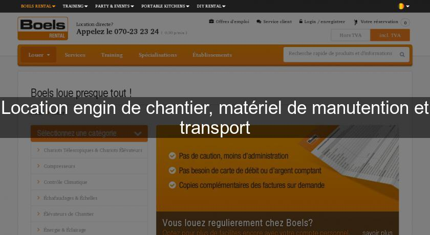 Location engin de chantier, matériel de manutention et transport