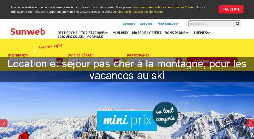 vacances au ski pas cher Site : Location Et Séjour Pas Cher à La Montagne, Pour Les Vacances Au Ski
