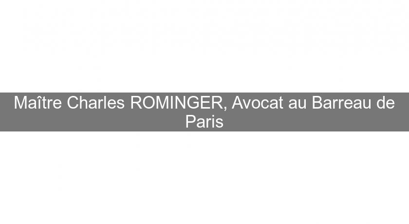Maître Charles ROMINGER, Avocat au Barreau de Paris