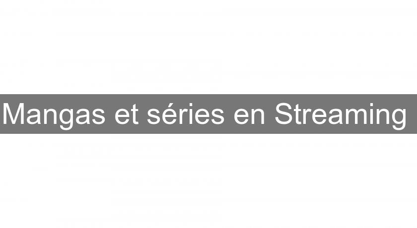 Mangas et séries en Streaming