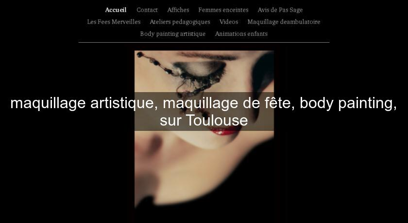maquillage artistique, maquillage de fête, body painting, sur Toulouse