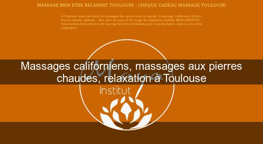 Massages californiens, massages aux pierres chaudes, relaxation à Toulouse