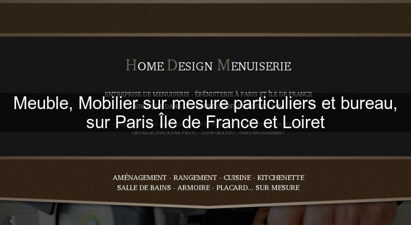 meuble mobilier sur mesure particuliers et bureau sur paris le de france et loiret cuisine. Black Bedroom Furniture Sets. Home Design Ideas