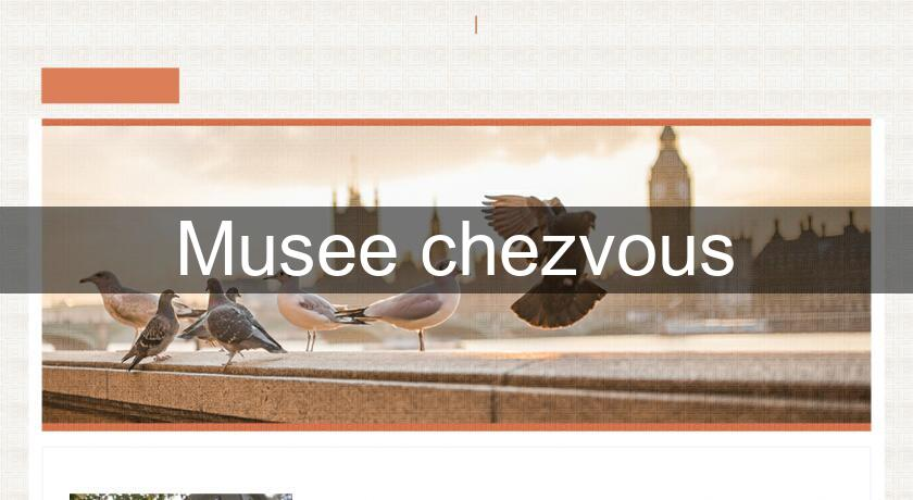 Musee chezvous