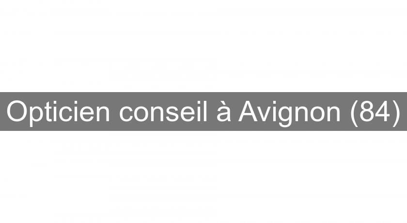 Opticien conseil à Avignon (84) Ophtalmologie 228e9fad0a13