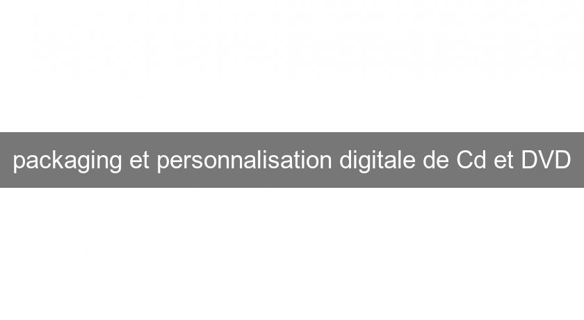 packaging et personnalisation digitale de Cd et DVD