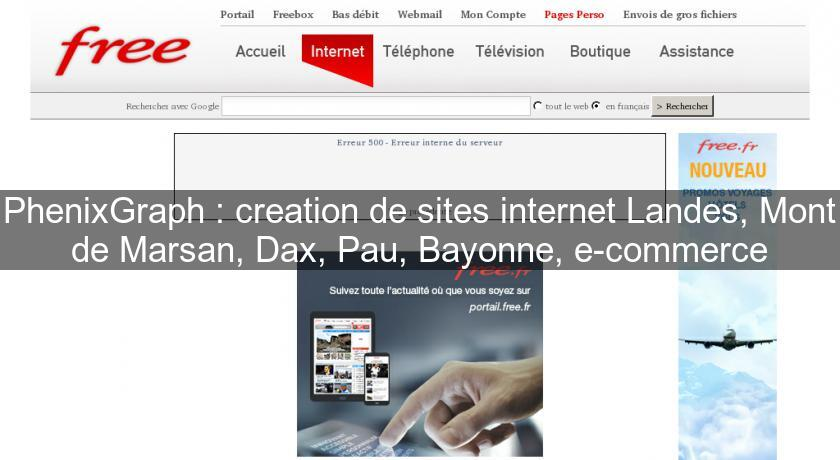 PhenixGraph : creation de sites internet Landes, Mont de Marsan, Dax, Pau, Bayonne, e-commerce