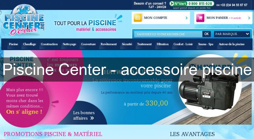 Piscine center accessoire piscine mat riel piscine for Piscine center