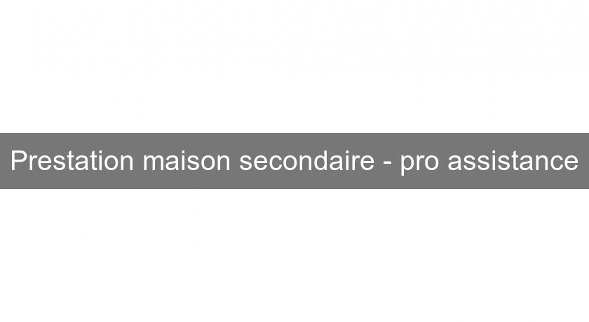 Prestation maison secondaire - pro assistance