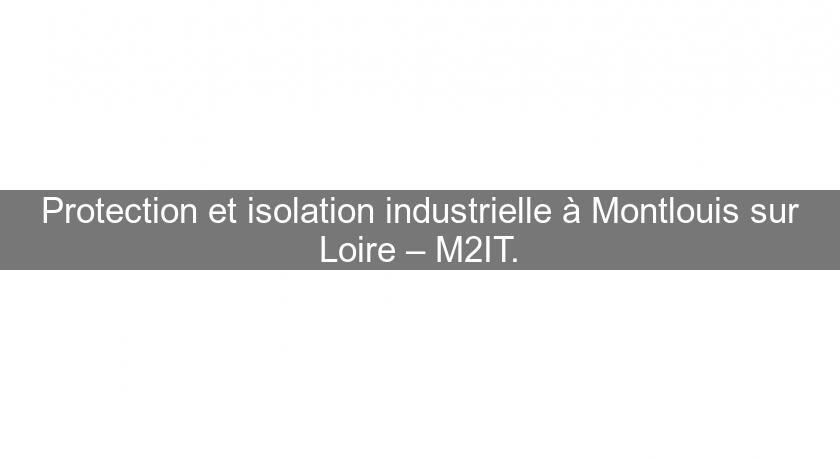 Protection et isolation industrielle à Montlouis sur Loire – M2IT.