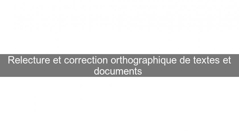 Relecture et correction orthographique de textes et documents