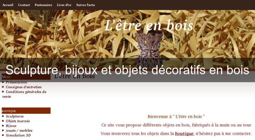 Sculpture bijoux et objets d coratifs en bois sculpture bois for Objets decoratifs