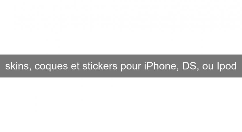 skins, coques et stickers pour iPhone, DS, ou Ipod