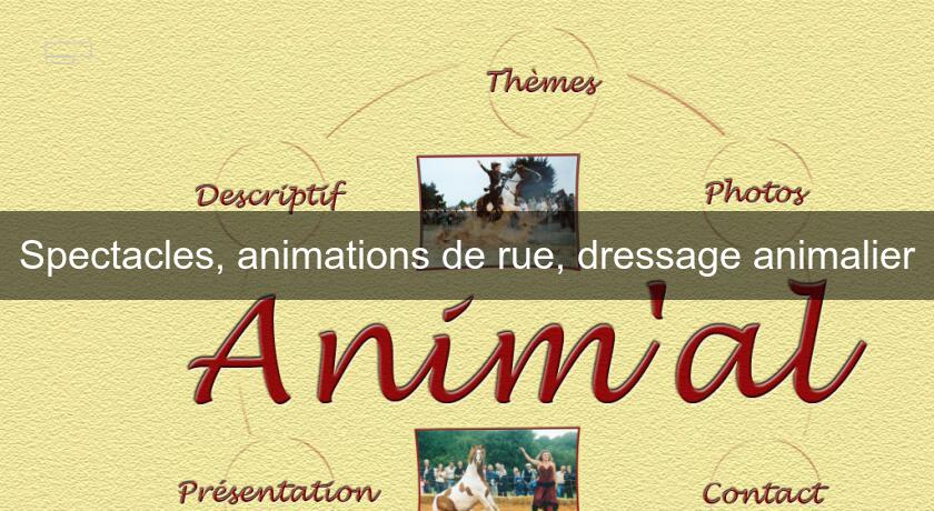 Spectacles, animations de rue, dressage animalier