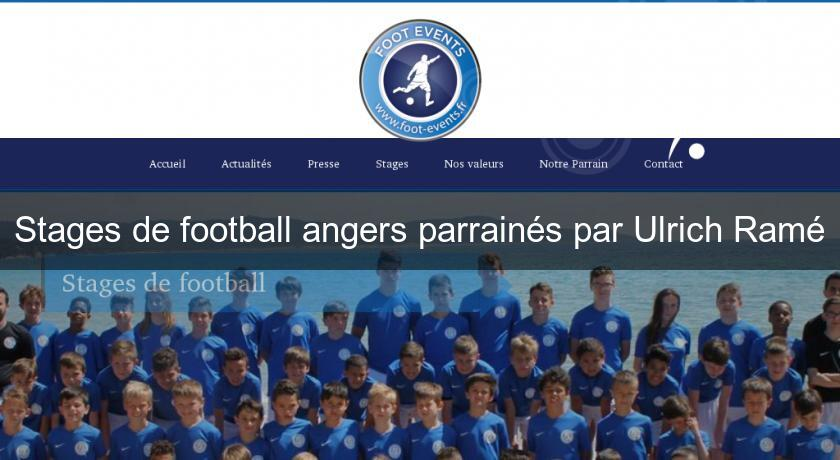 Stages de football angers parrainés par Ulrich Ramé