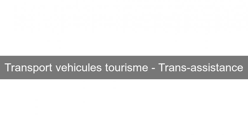 Transport vehicules tourisme - Trans-assistance