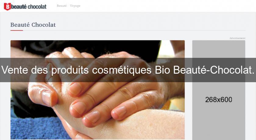 c0dbe6e3735 Vente des produits cosmétiques Bio Beauté-Chocolat. Produit de Beauté