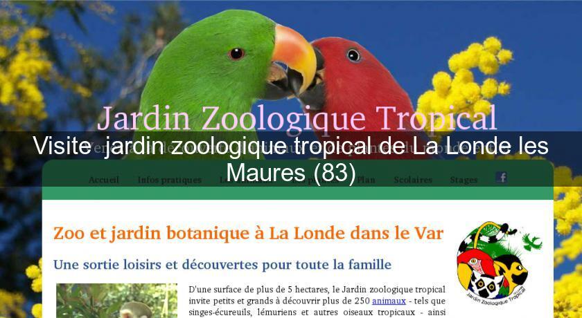 Visite Jardin Zoologique Tropical De La Londe Les Maures 83 Parcs