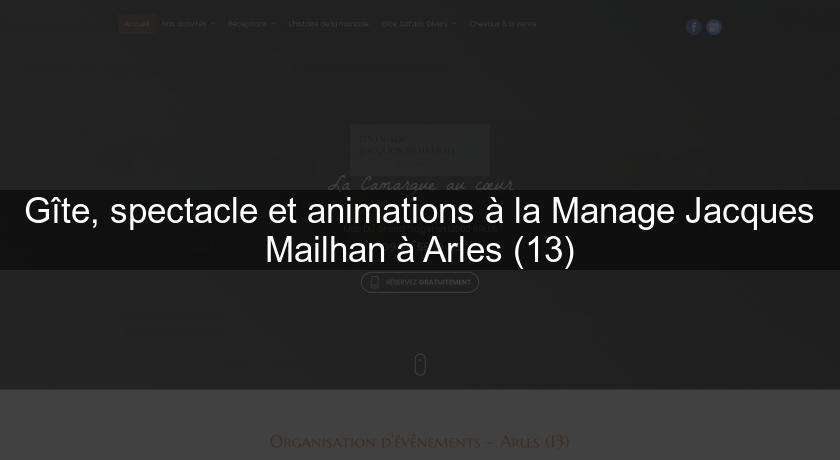 Gîte, spectacle et animations à la Manage Jacques Mailhan à Arles (13)
