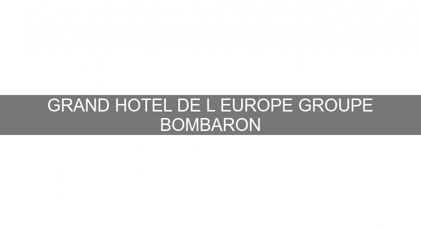 GRAND HOTEL DE L'EUROPE GROUPE BOMBARON