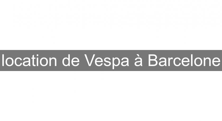 location de Vespa à Barcelone