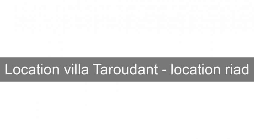 Location villa Taroudant - location riad