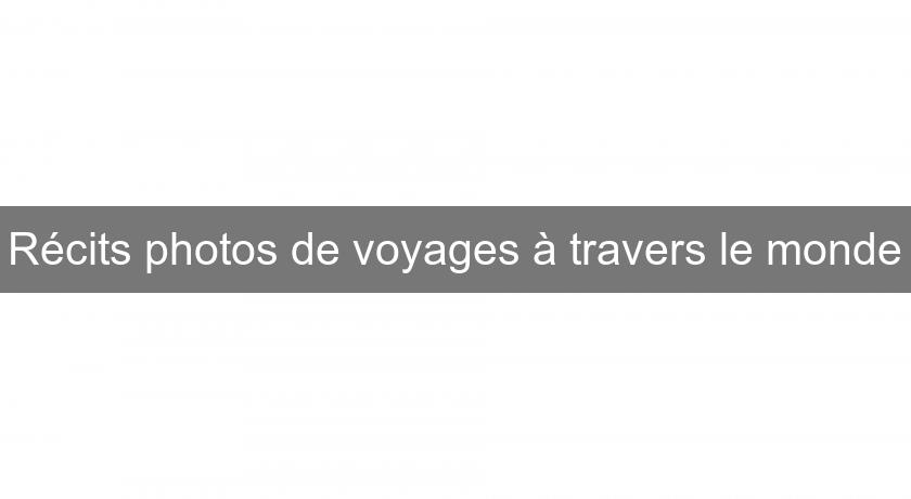 Récits photos de voyages à travers le monde