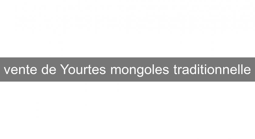 vente de Yourtes mongoles traditionnelle
