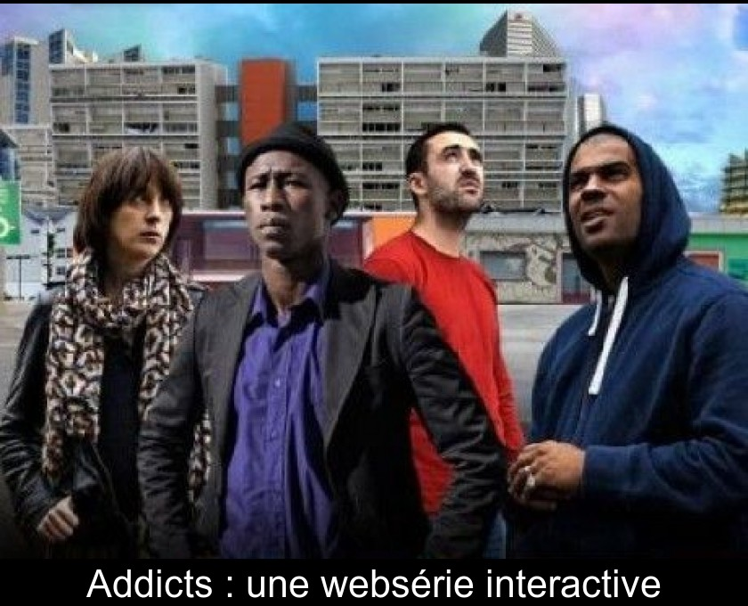 Addicts : une websérie interactive