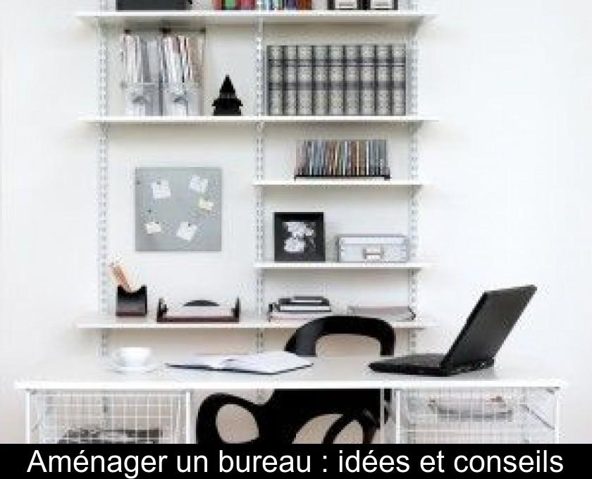 Amenager Un Bureau Idees Et Conseils