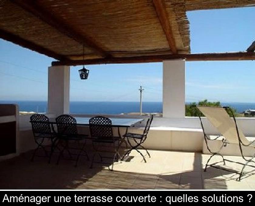 Aménager une terrasse couverte : quelles solutions ?