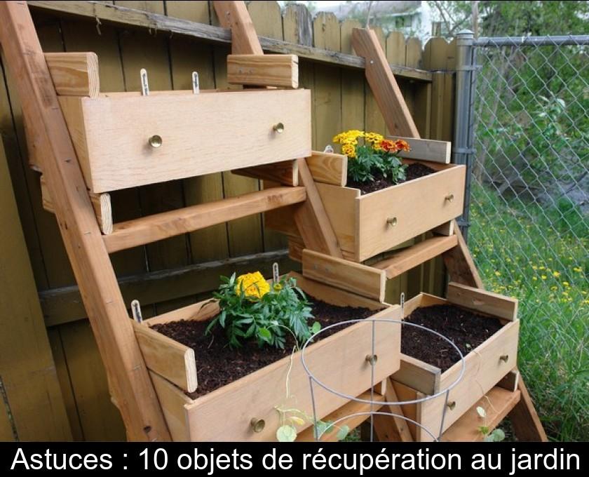 Astuces 10 Objets De Recuperation Au Jardin