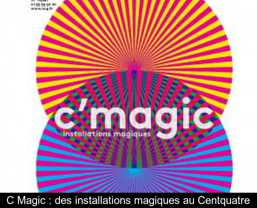 C'Magic : des installations magiques au Centquatre