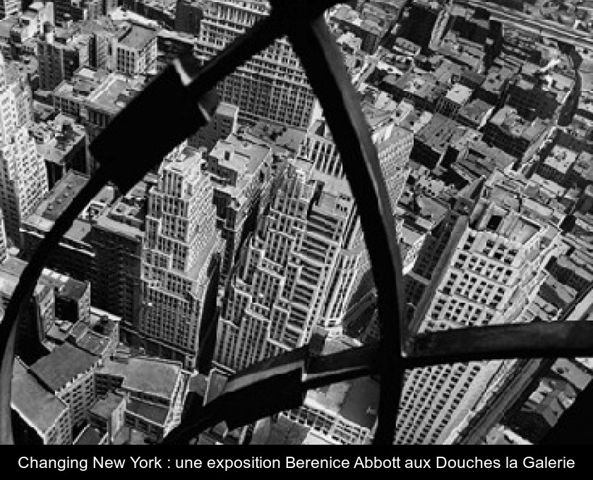 Changing New York : une exposition Berenice Abbott aux Douches la Galerie