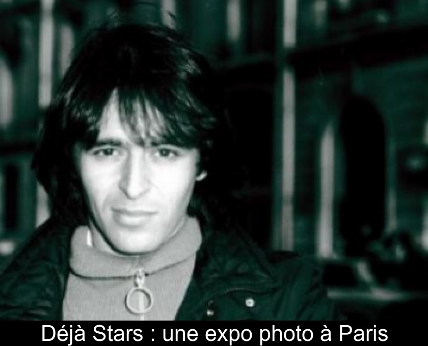 Déjà Stars : une expo photo à Paris
