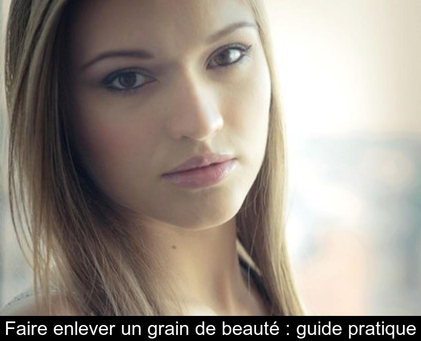 Faire Enlever Un Grain De Beauté Guide Pratique