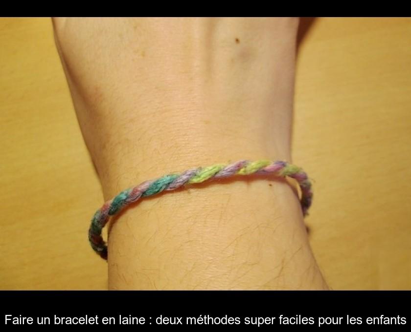 Bracelet Super Faire En Méthodes LaineDeux Faciles Un Pour Les Y76gfyb