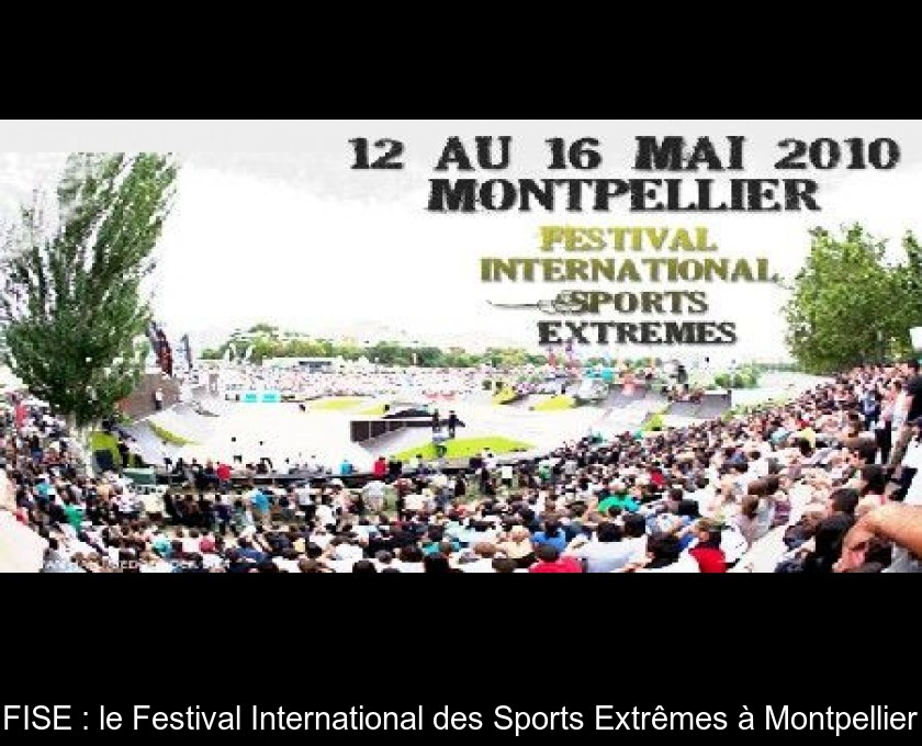 FISE : le Festival International des Sports Extrêmes à Montpellier