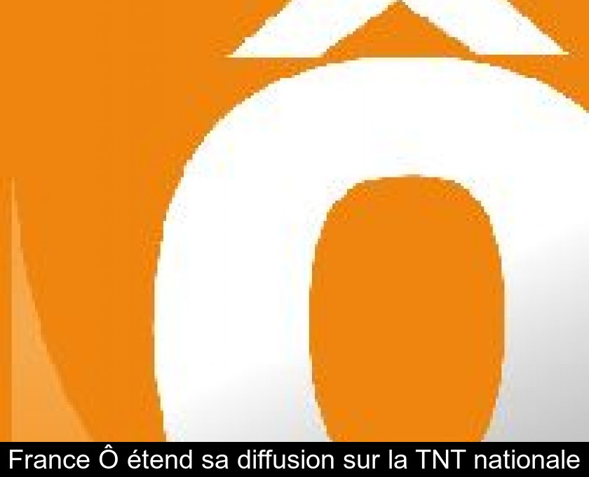 France Ô étend sa diffusion sur la TNT nationale