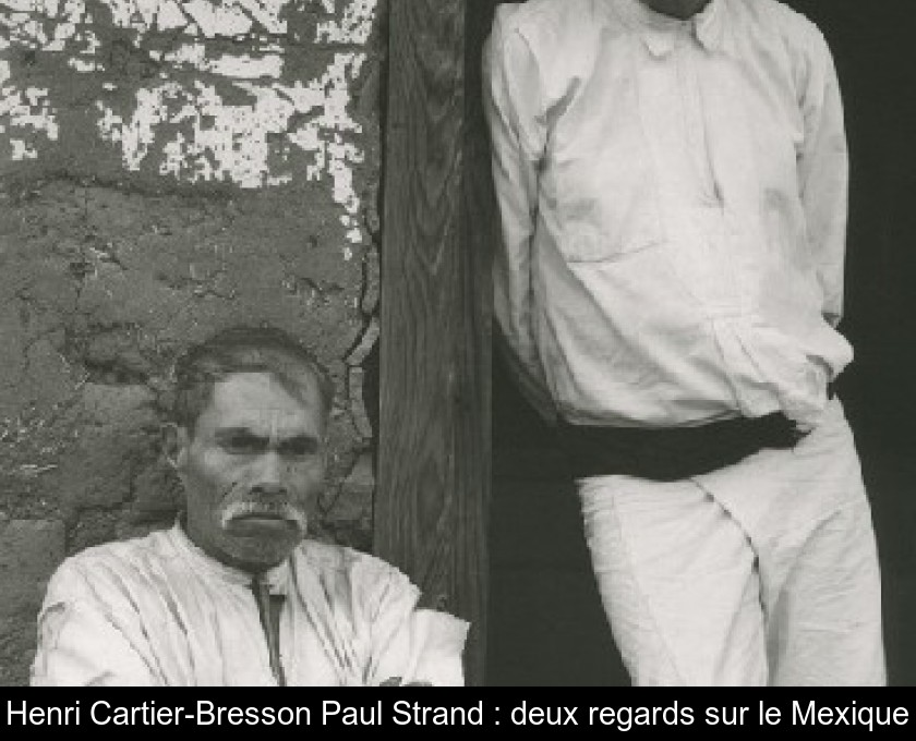 Henri Cartier-Bresson Paul Strand : deux regards sur le Mexique