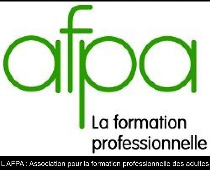 L Afpa Association Pour La Formation Professionnelle Des Adultes
