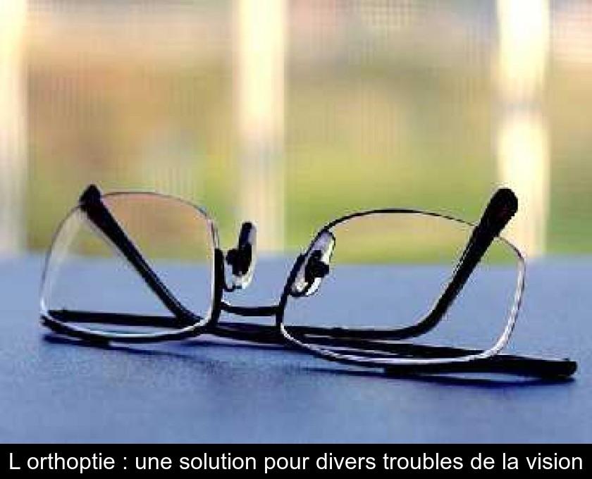 L Orthoptie Une Solution Pour Divers Troubles De La Vision