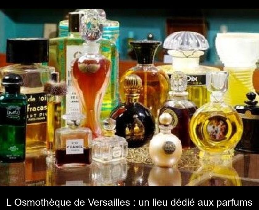Aux De VersaillesUn Lieu Dédié Parfums L'osmothèque T3FlKc1J