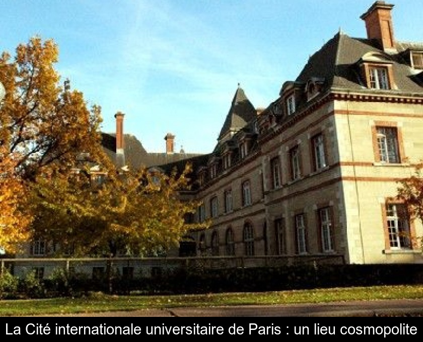 La Cité internationale universitaire de Paris : un lieu cosmopolite