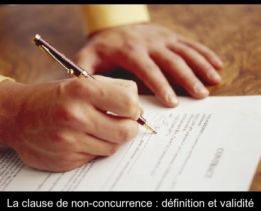 La Clause De Non Concurrence Definition Et Validite