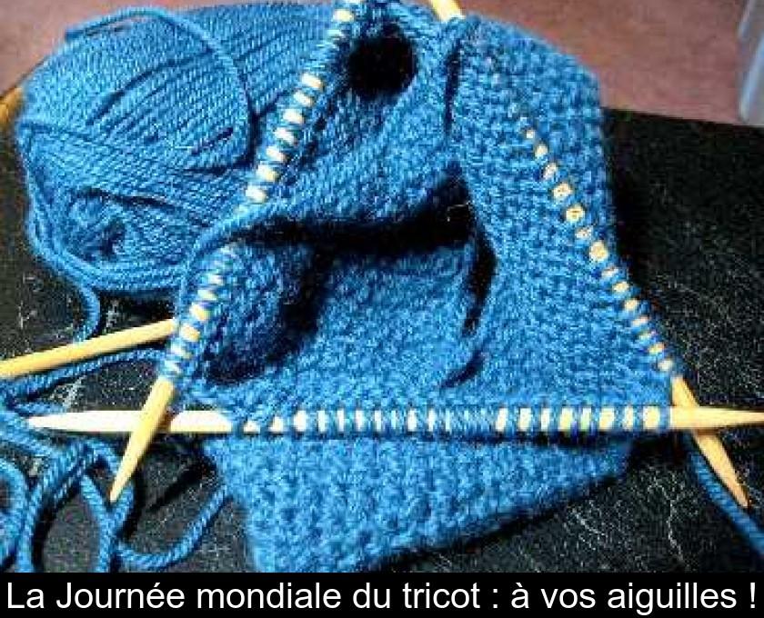 715c95e60892c La Journée mondiale du tricot : à vos aiguilles !
