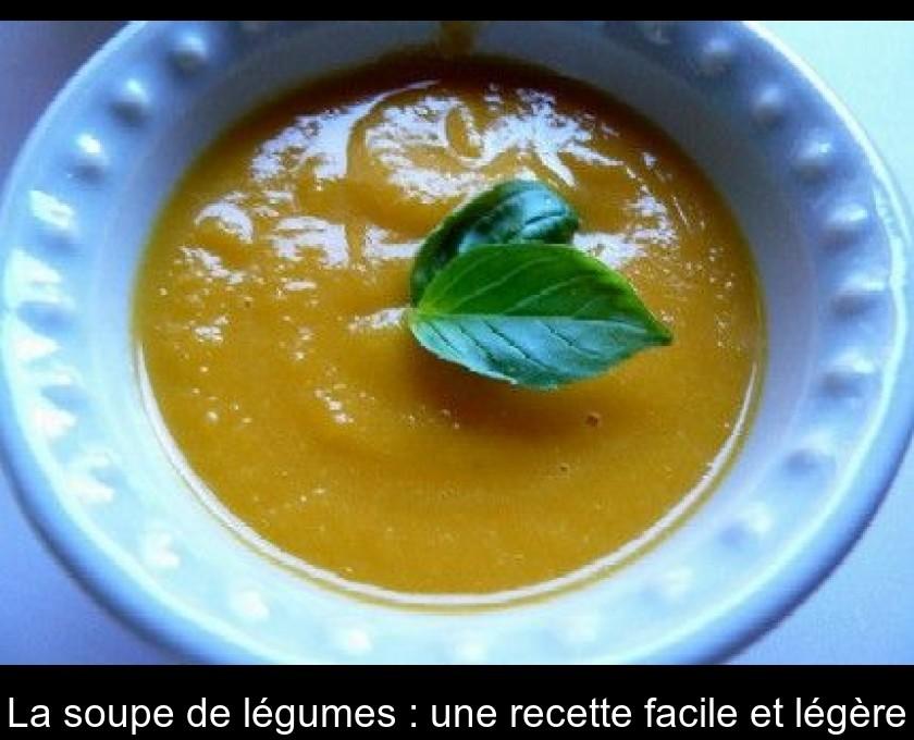 La Soupe De Legumes Une Recette Facile Et Legere