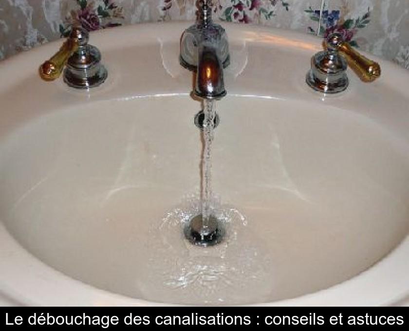 Le Débouchage Des Canalisations Conseils Et Astuces